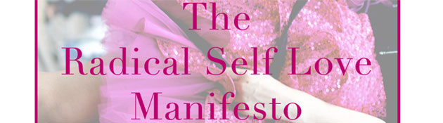 The Radical Self Love Manifesto